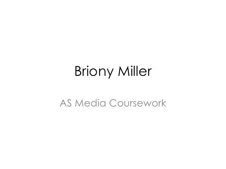 Briony Miller<br />AS Media Coursework<br />