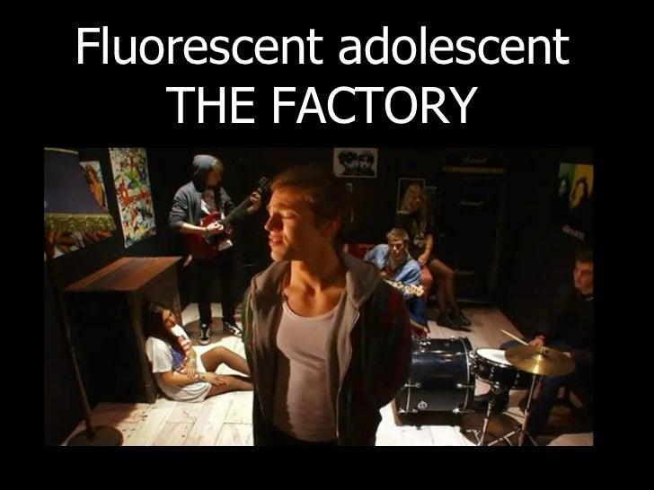 Fluorescent adolescent THE FACTORY