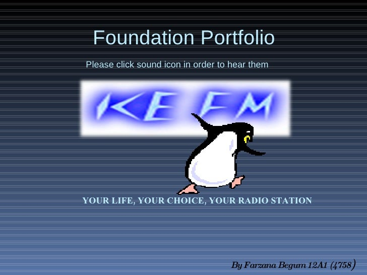 Foundation Portfolio   By Farzana Begum 12A1 (4758 ) Please click sound icon in order to hear them YOUR LIFE, YOUR CHOICE,...