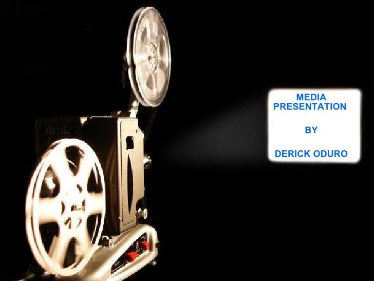 MEDIA PRESENTATION  BY DERICK ODURO