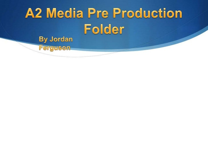 A2 Media Pre Production Folder <br />By Jordan Ferguson<br />