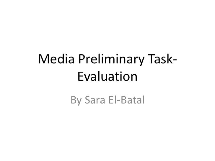 Media Preliminary Task-      Evaluation     By Sara El-Batal