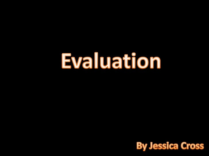 Evaluation<br />By Jessica Cross<br />