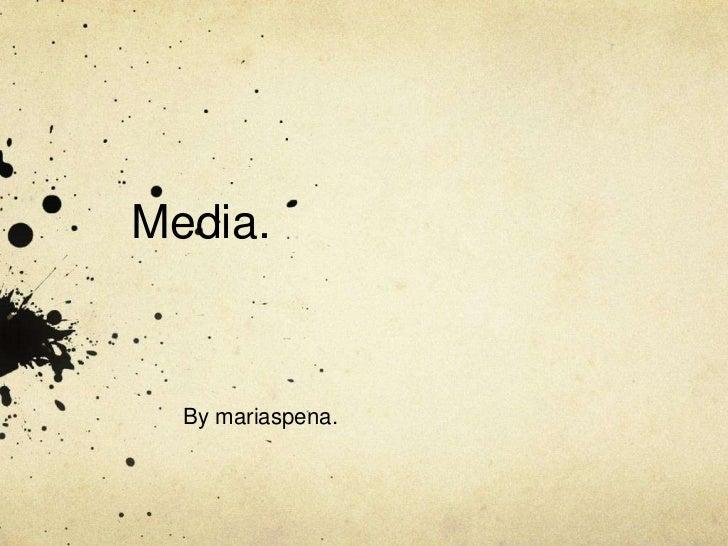 Media.<br />By mariaspena.<br />