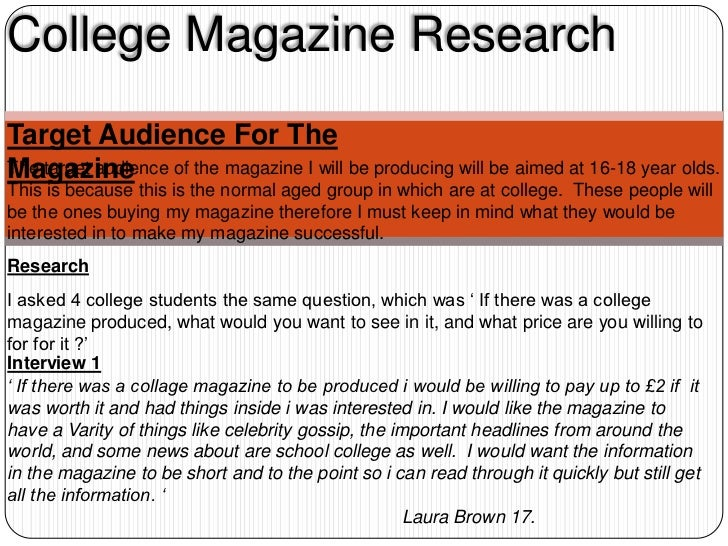 College Magazine ResearchTarget Audience For TheMagazineThe target audience of the magazine I will be producing will be ai...