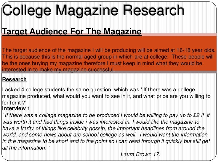 College Magazine ResearchTarget Audience For The MagazineThe target audience of the magazine I will be producing will be a...
