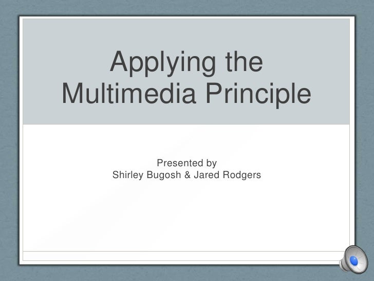 Applying the Multimedia Principle<br />Presented by<br />Shirley Bugosh & Jared Rodgers<br />