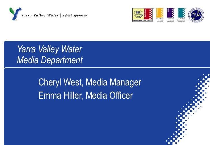 Yarra Valley Water Media Department Cheryl West, Media Manager Emma Hiller, Media Officer