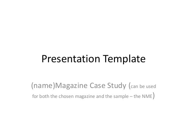 Presentation Template (name)Magazine Case Study (can be used for both the chosen magazine and the sample – the NME)