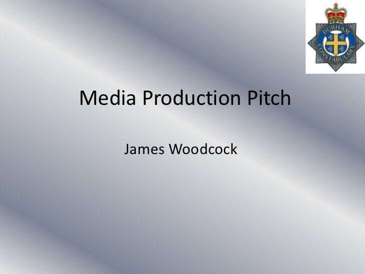 Media Production Pitch<br />James Woodcock<br />