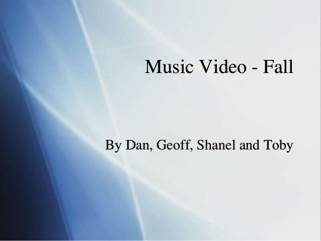 Music Video - Fall By Dan, Geoff, Shanel and Toby