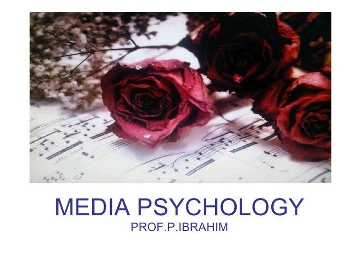 MEDIA PSYCHOLOGY PROF.P.IBRAHIM
