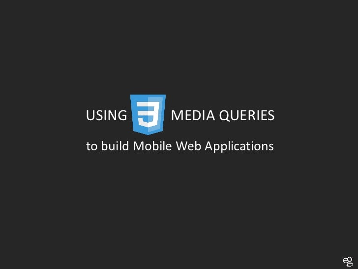 USING         MEDIA QUERIESto build Mobile Web Applications