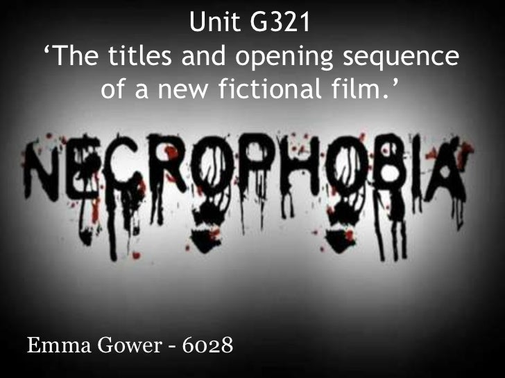 Unit G321 'The titles and opening sequence     of a new fictional film.'Emma Gower - 6028