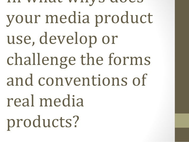 In what whys does your media product use, develop or challenge the forms and conventions of real media products?