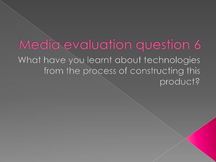 Media evaluation question 6