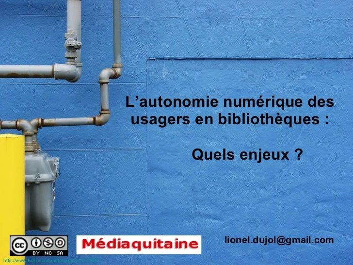 L'autonomie numérique des usagers en bibliothèques :   Quels enjeux ? [email_address] http:// www.flickr.com /photos/ splo...