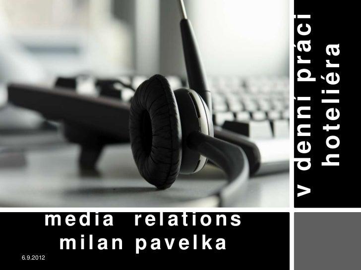 v denní práci                           hoteliéra       media relations        milan pavelka6.9.2012