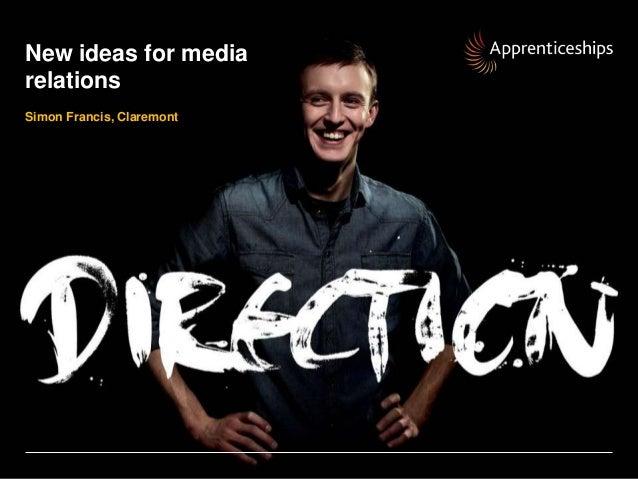 New ideas for mediarelationsSimon Francis, ClaremontNew ideas for media relations