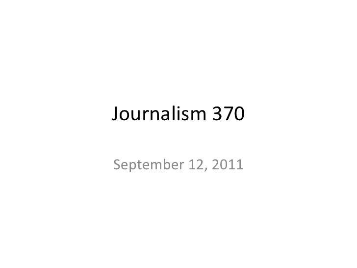 Journalism 370 September 12, 2011