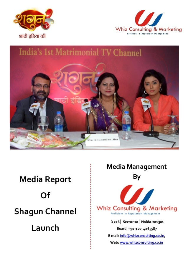 Media Report  Of  Shagun Channel  Launch  Media Management  By  D 226│ Sector 10 │Noida-201301  Board: +91-120- 4265587  E...