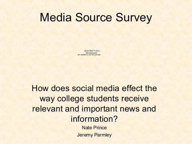 Media Source Survey How does social media effect the way college students receive relevant and important news and informat...