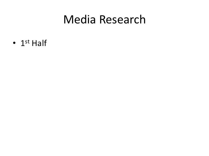 Media research 1st