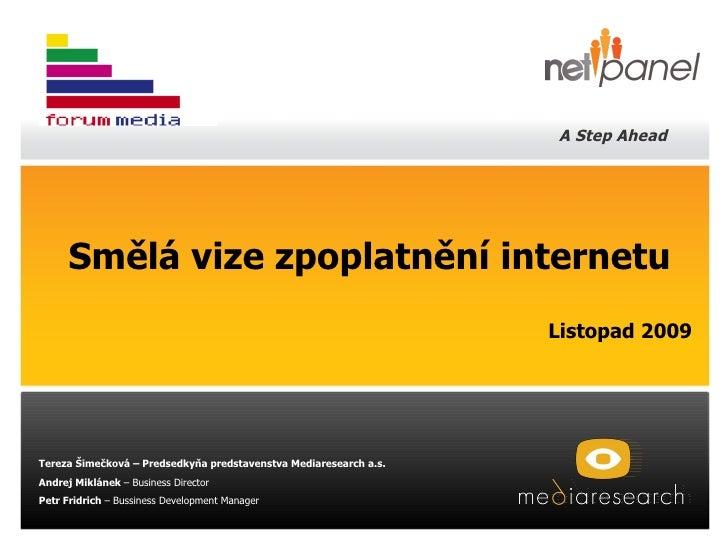 Smělá vize zpoplatnění internetu Listopad 2009 Tere za Šimečková – Predsedkyňa predstavenstva Mediaresearch a.s. Andrej Mi...
