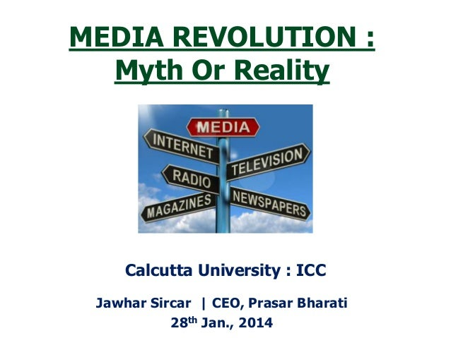 MEDIA REVOLUTION : Myth Or Reality  Calcutta University : ICC Jawhar Sircar | CEO, Prasar Bharati 28th Jan., 2014