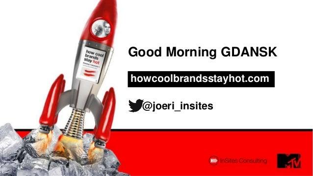 Good Morning GDANSKhowcoolbrandsstayhot.com@joeri_insites