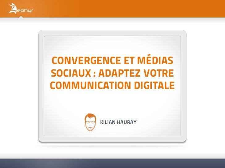 CONVERGENCE ET MÉDIASSOCIAUX : ADAPTEZ VOTRECOMMUNICATION DIGITALE         KILIAN HAURAY