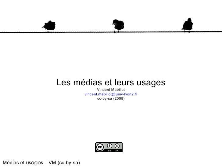 <ul><ul><li>Les médias et leurs usages </li></ul></ul><ul><ul><li>Vincent Mabillot </li></ul></ul><ul><ul><li>[email_addre...