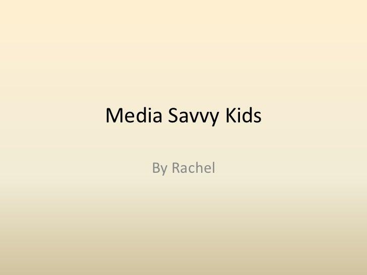 Media Savvy Kids    By Rachel