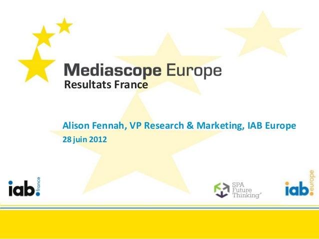 Resultats FranceAlison Fennah, VP Research & Marketing, IAB Europe28 juin 2012