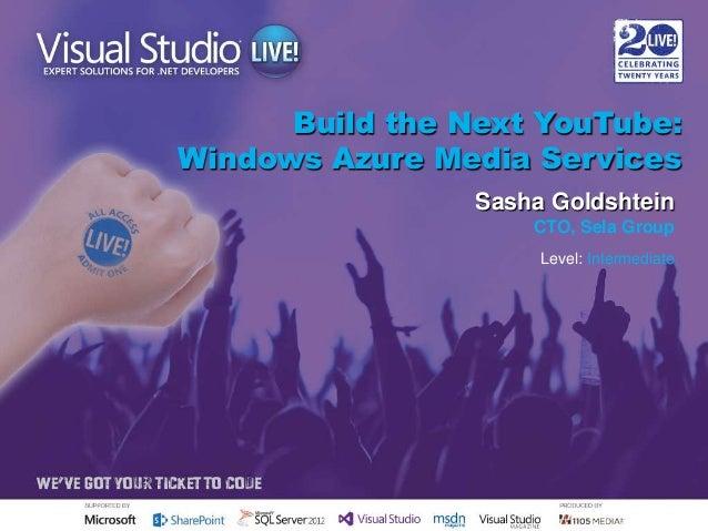 Build the Next YouTube: Windows Azure Media Services Sasha Goldshtein CTO, Sela Group Level: Intermediate