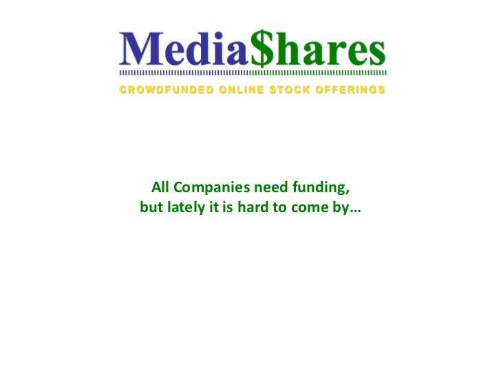 All Companies need funding,but lately it is hard to come by…