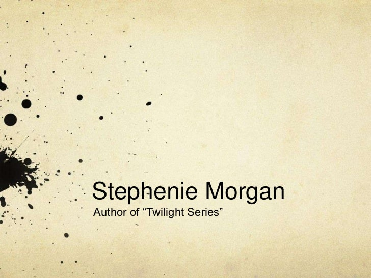 "Stephenie MorganAuthor of ""Twilight Series"""