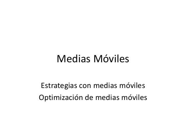 Medias Móviles Estrategias con medias móviles Optimización de medias móviles