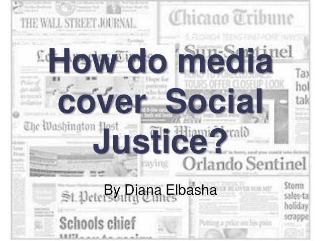 How do media cover Social Justice? By Diana Elbasha