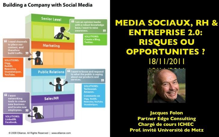 MEDIA SOCIAUX, RH & ENTREPRISE 2.0:  RISQUES OU OPPORTUNITES ?   18/11/2011 18/11/2011 18/11/2011 SOURCE: http://ictkm.fil...