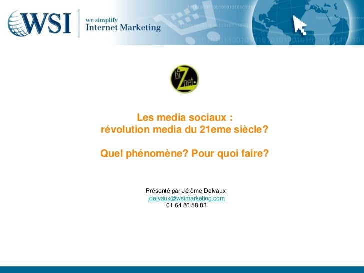 Les media sociaux :révolution media du 21eme siècle?Quel phénomène? Pour quoi faire?        Présenté par Jérôme Delvaux   ...