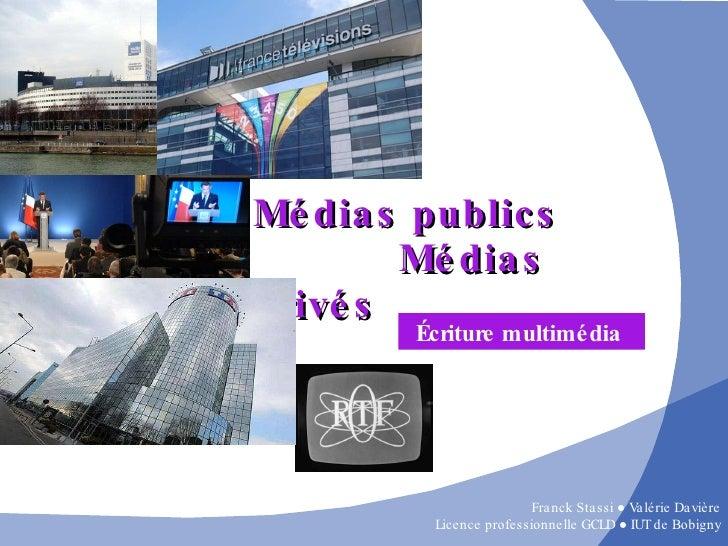 Médias publics  Médias privés Écriture multimédia  Franck Stassi ● Valérie Davière Licence professionnelle GCLD  ●  IUT de...