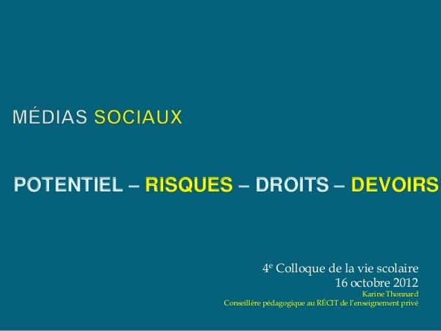 POTENTIEL – RISQUES – DROITS – DEVOIRS  4e Colloque de la vie scolaire 16 octobre 2012  Karine Thonnard Conseillère pédago...