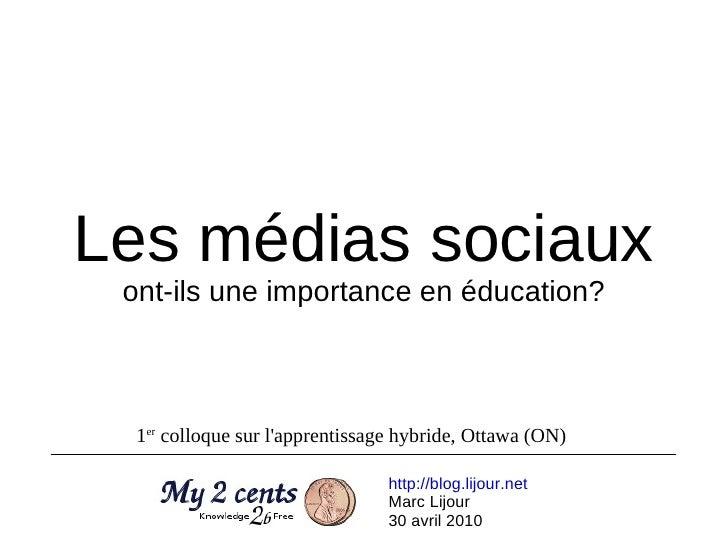 Les médias sociaux ont-ils une importance en éducation? http://blog.lijour.net   Marc Lijour 30 avril 2010 1 er  colloque ...