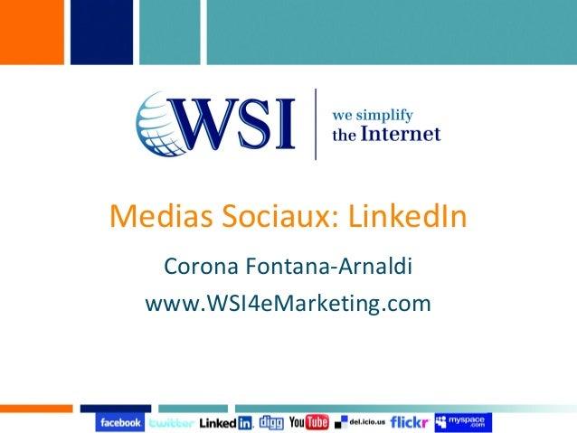 Medias Sociaux: LinkedIn   Corona Fontana-Arnaldi  www.WSI4eMarketing.com