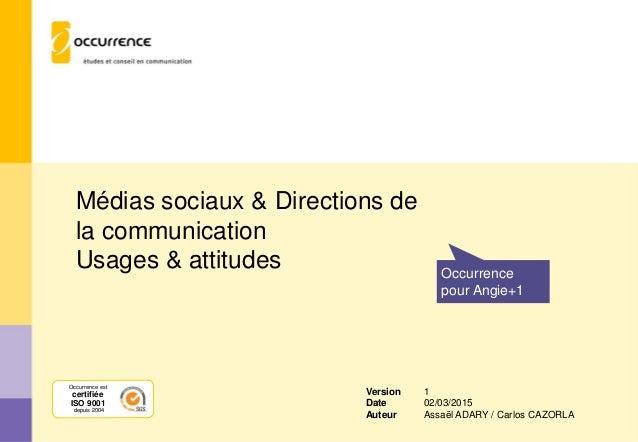 Médias sociaux & Directions de la communication Usages & attitudes Occurrence pour Angie+1 Occurrence est certifiée ISO 90...