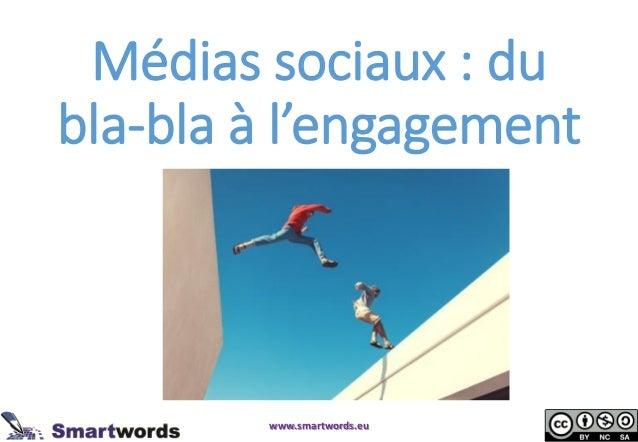 Médias sociaux : du bla-bla à l'engagement www.smartwords.eu