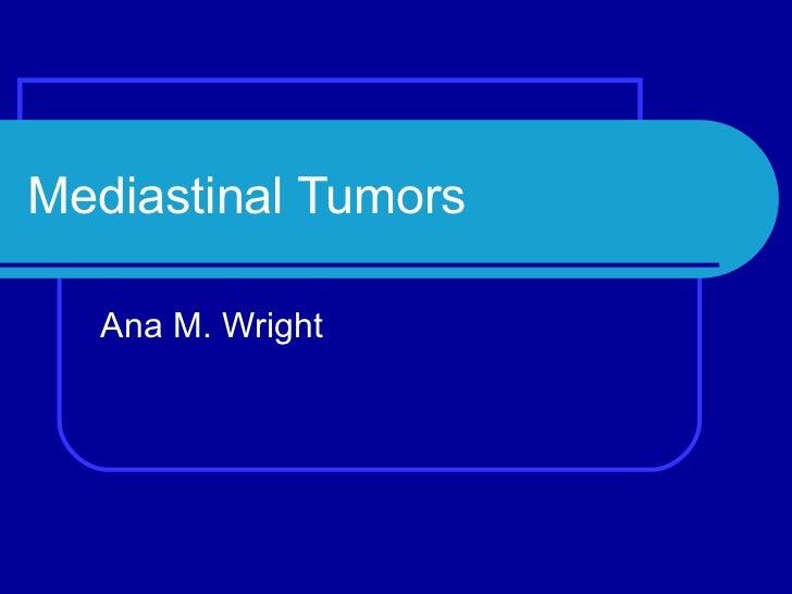 Mediastinal Tumors Ana M. Wright