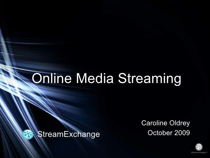 StreamExchange Caroline Oldrey October 2009 Online Media Streaming