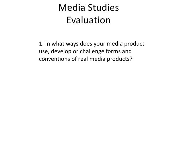 Media StudiesEvaluation<br />1. In what ways does your media product use, develop or challenge forms and conventions of re...